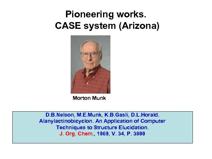Pioneering works. CASE system (Arizona) Morton Munk D. B. Nelson, M. E. Munk, K.