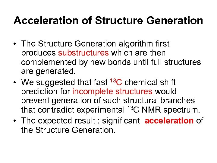 Acceleration of Structure Generation • The Structure Generation algorithm first produces substructures which are