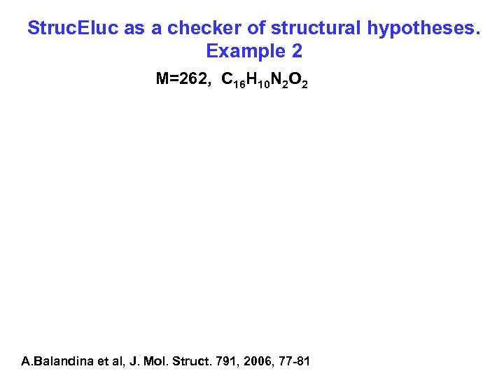 Struc. Eluc as a checker of structural hypotheses. Example 2 M=262, C 16 H