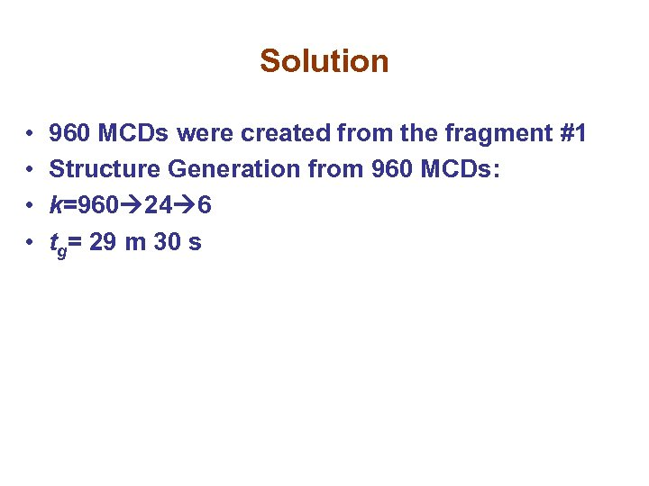 Solution • • 960 MCDs were created from the fragment #1 Structure Generation from