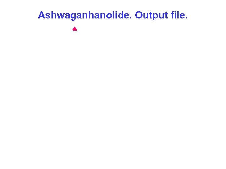 Ashwaganhanolide. Output file.