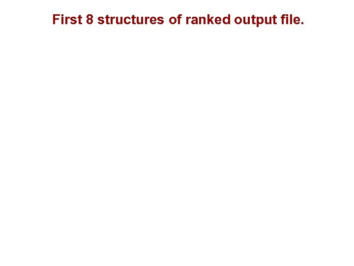 First 8 structures of ranked output file.