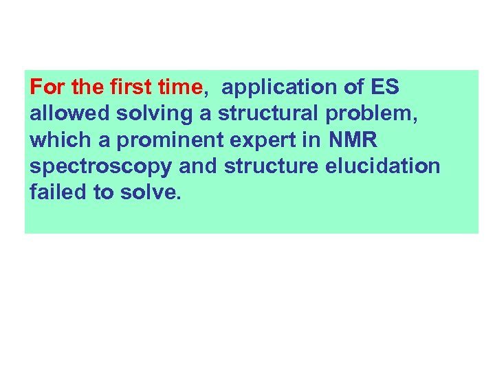 For the first time, application of ES allowed solving a structural problem, which a