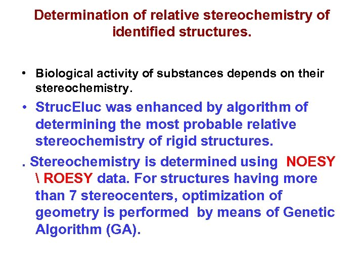 Determination of relative stereochemistry of identified structures. • Biological activity of substances depends on