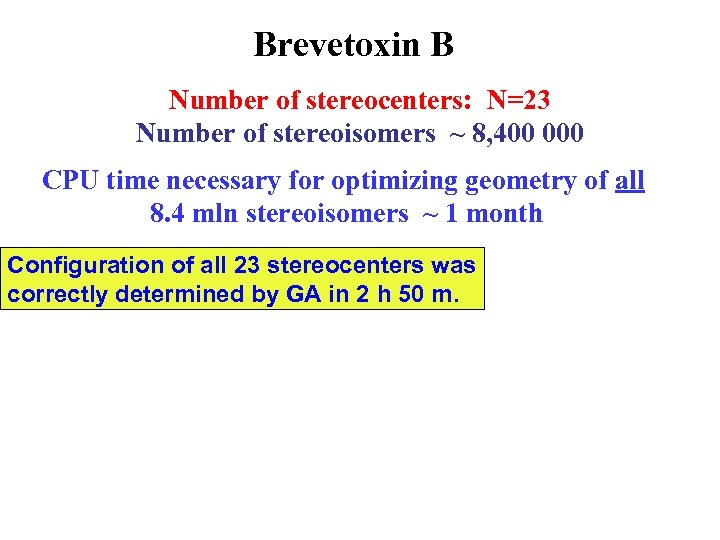 Brevetoxin B Number of stereocenters: N=23 Number of stereoisomers ~ 8, 400 000 CPU