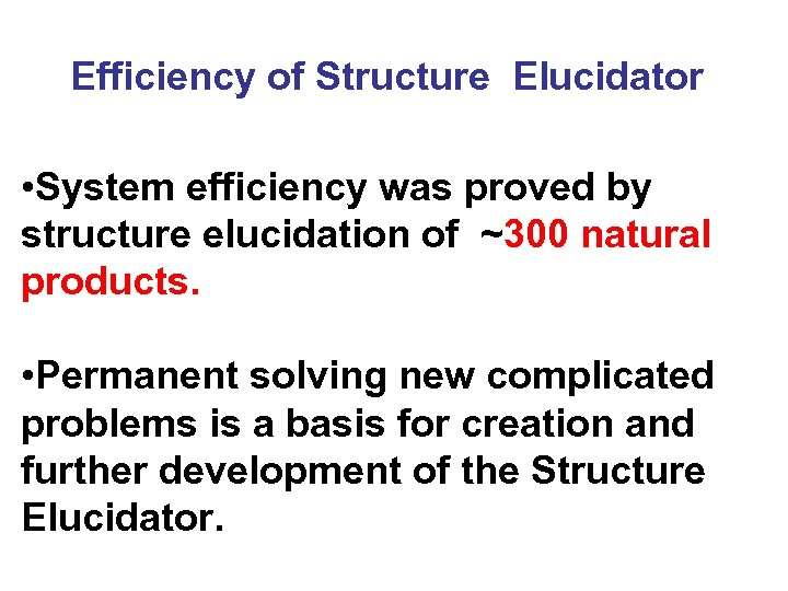 Efficiency of Structure Elucidator • System efficiency was proved by structure elucidation of ~300