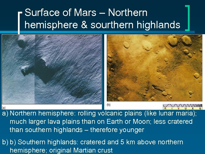Surface of Mars – Northern hemisphere & sourthern highlands a) Northern hemisphere: rolling volcanic