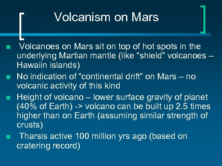 Volcanism on Mars n n Volcanoes on Mars sit on top of hot spots