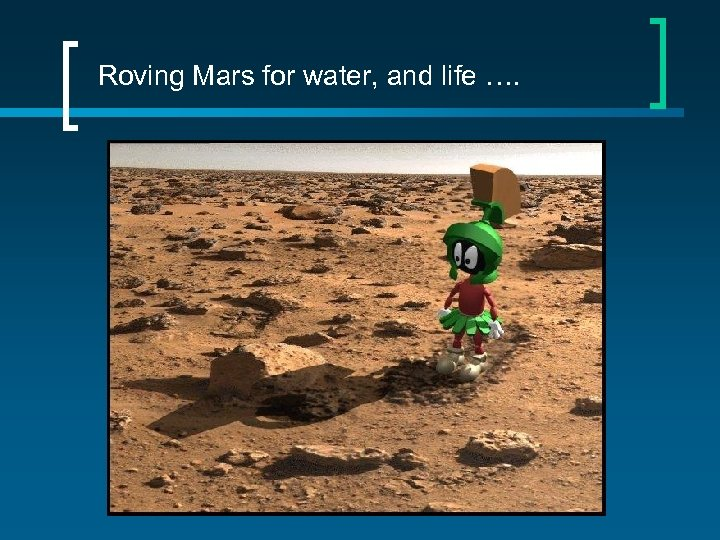 Roving Mars for water, and life ….