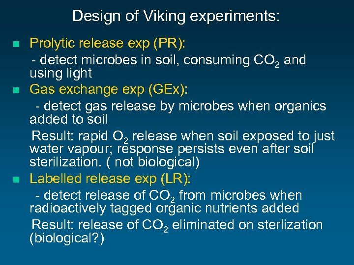 Design of Viking experiments: n n n Prolytic release exp (PR): - detect microbes
