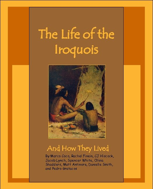 The Life of the Iroquois And How They Lived By Marco Coco, Rachel Finein,