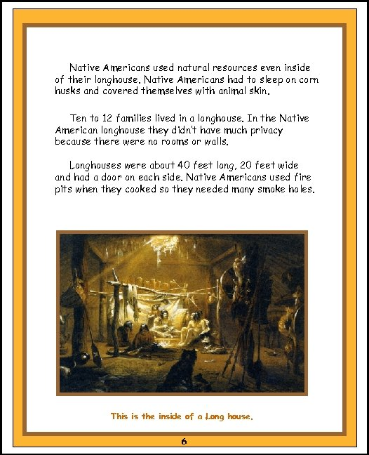 Native Americans used natural resources even inside of their longhouse. Native Americans had to