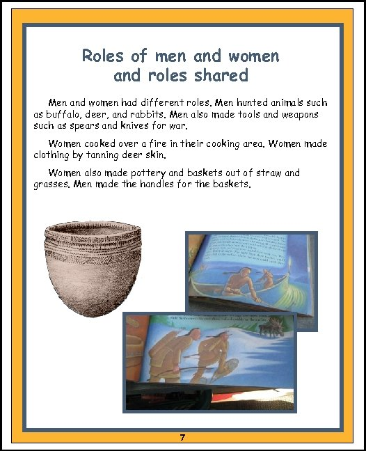 Roles of men and women and roles shared Men and women had different roles.