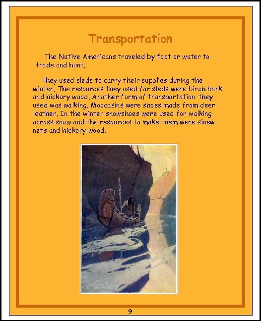 Transportation The Native Americans traveled by foot or water to trade and hunt. They