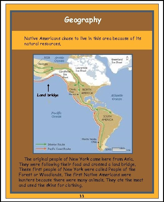 Geography Native Americans chose to live in this area because of its natural resources.