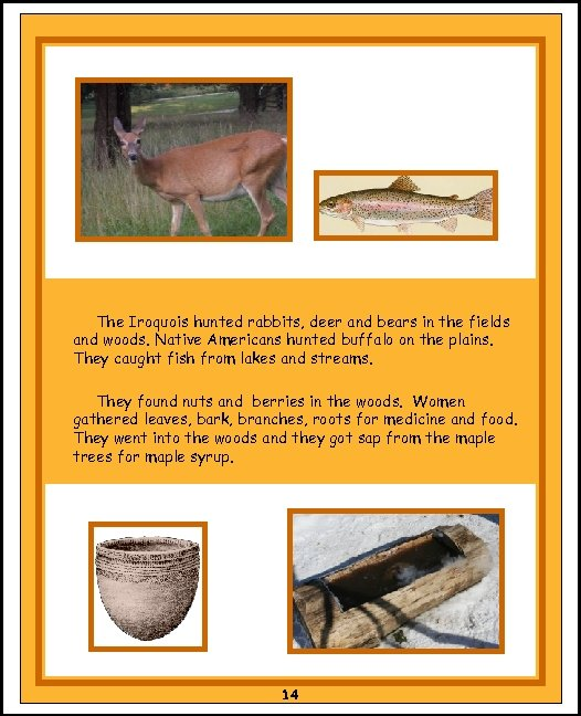 The Iroquois hunted rabbits, deer and bears in the fields and woods. Native Americans
