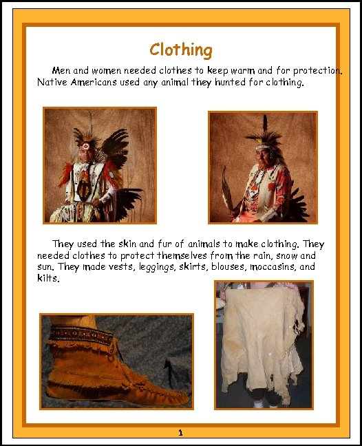 Clothing Men and women needed clothes to keep warm and for protection. Native Americans