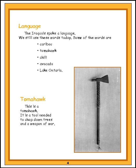 Language The Iroquois spoke a language. We still use these words today. Some of