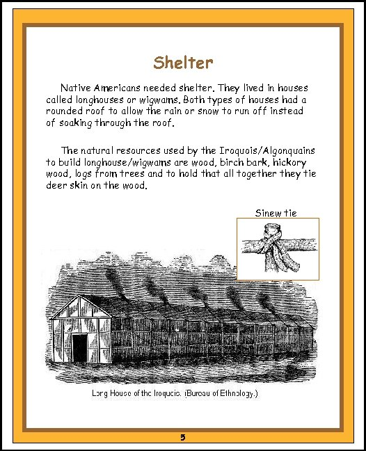 Shelter Native Americans needed shelter. They lived in houses called longhouses or wigwams. Both