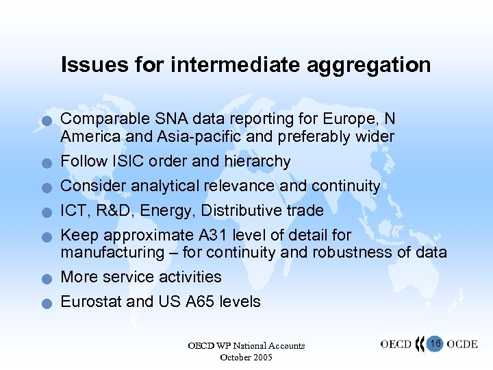 Issues for intermediate aggregation n n n Comparable SNA data reporting for Europe, N