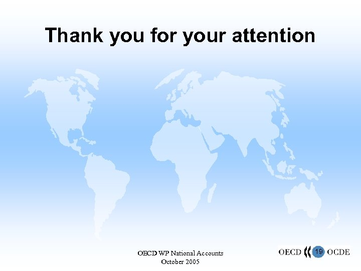 Thank you for your attention OECD WP National Accounts October 2005 19