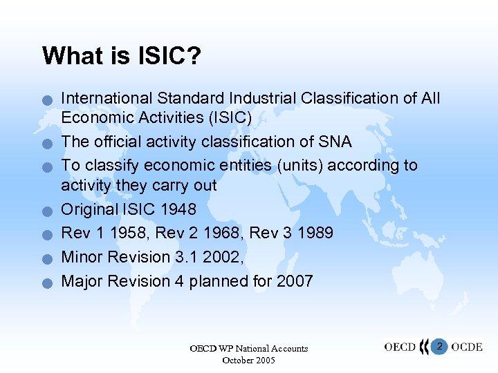 What is ISIC? n n n n International Standard Industrial Classification of All Economic