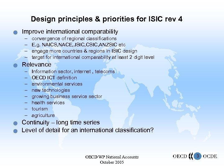 Design principles & priorities for ISIC rev 4 n Improve international comparability – –