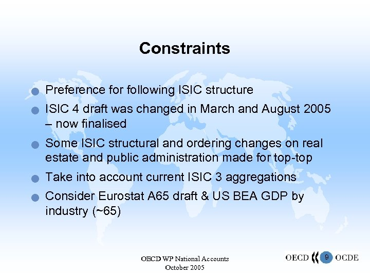 Constraints n n n Preference for following ISIC structure ISIC 4 draft was changed
