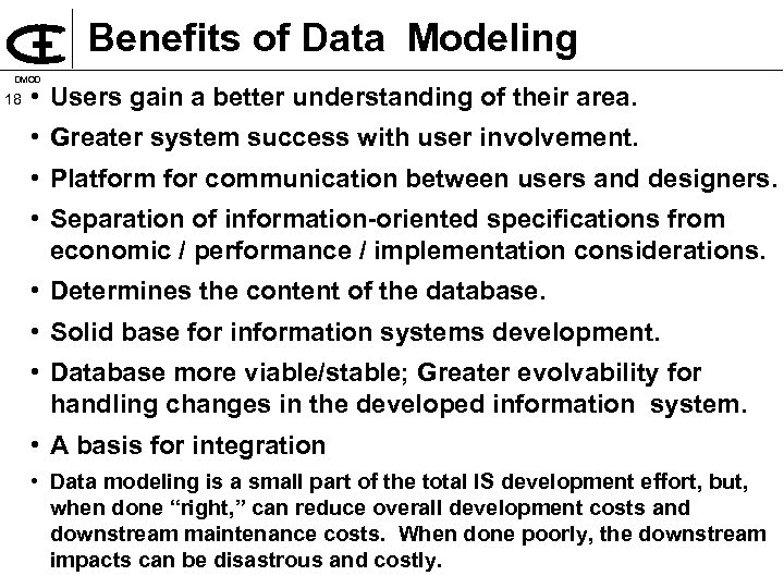 Benefits of Data Modeling DMOD 18 • Users gain a better understanding of their