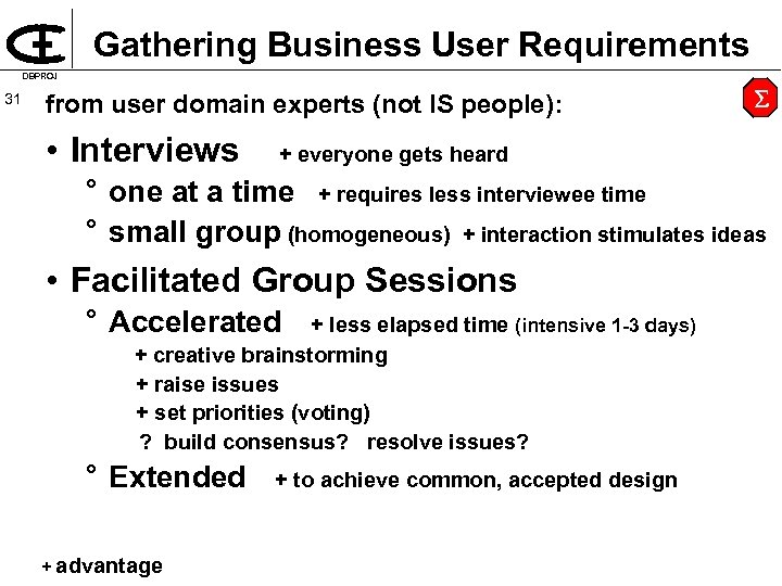 Gathering Business User Requirements DBPROJ 31 from user domain experts (not IS people): •