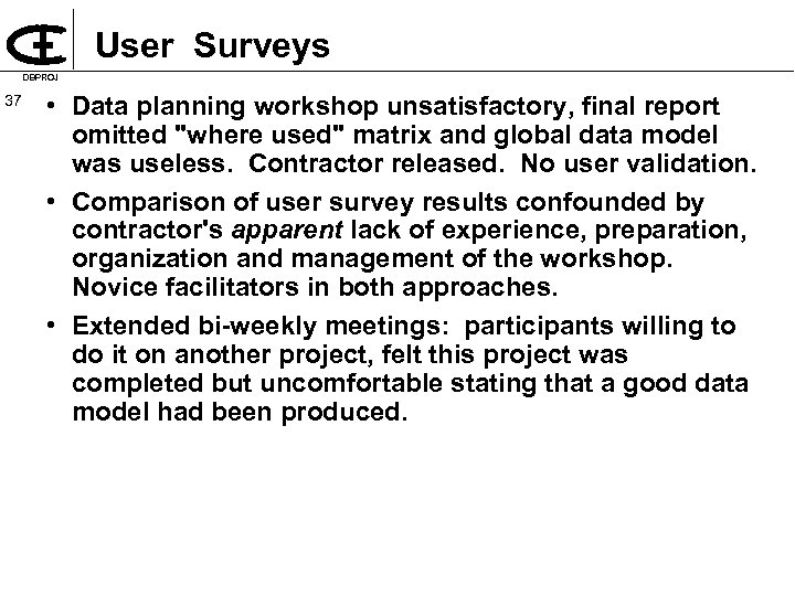 User Surveys DBPROJ 37 • Data planning workshop unsatisfactory, final report omitted