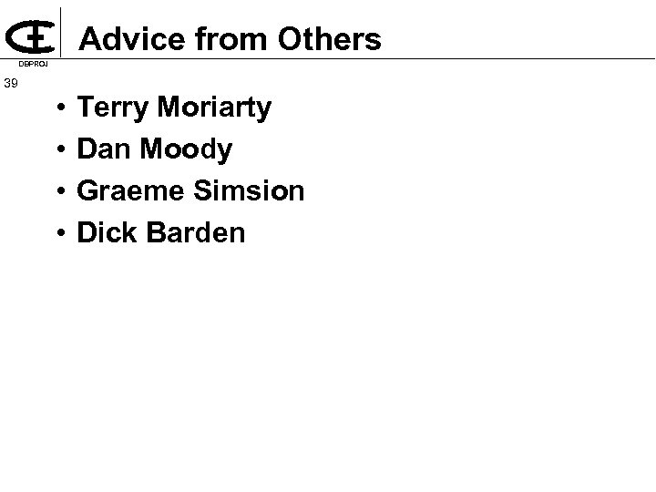 Advice from Others DBPROJ 39 • • Terry Moriarty Dan Moody Graeme Simsion Dick