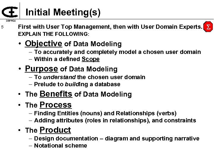 Initial Meeting(s) DBPROJ 5 First with User Top Management, then with User Domain Experts.