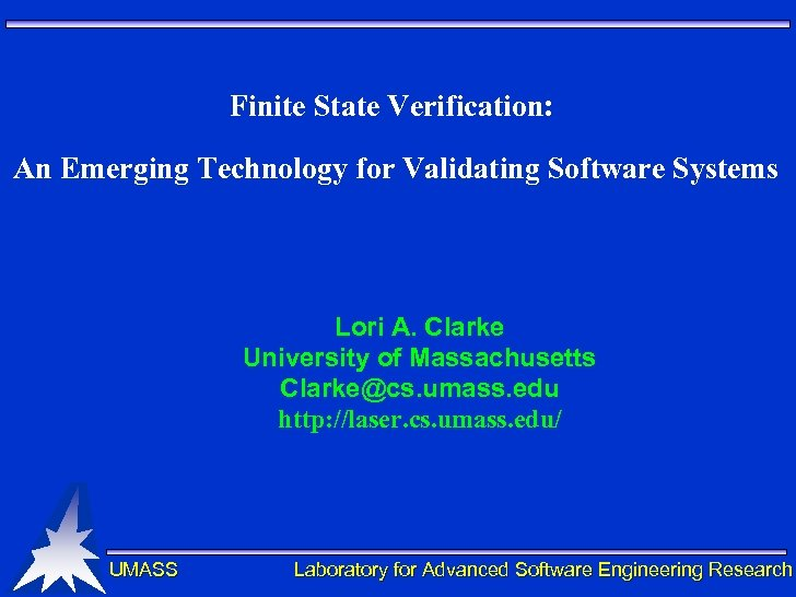 Finite State Verification: An Emerging Technology for Validating Software Systems Lori A. Clarke University