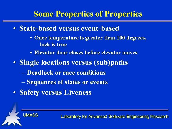 Some Properties of Properties • State-based versus event-based • Once temperature is greater than