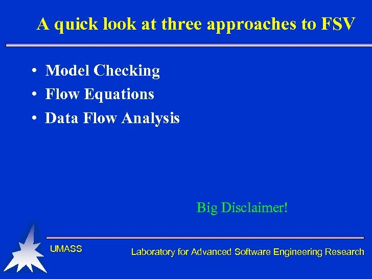 A quick look at three approaches to FSV • Model Checking • Flow Equations
