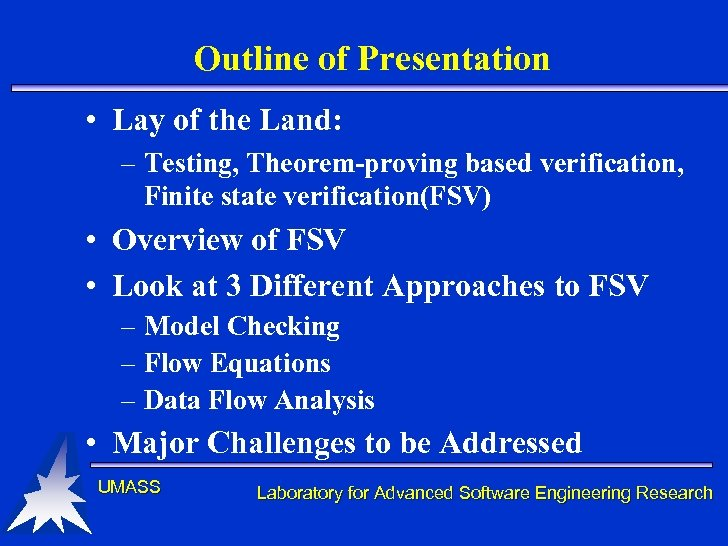 Outline of Presentation • Lay of the Land: – Testing, Theorem-proving based verification, Finite