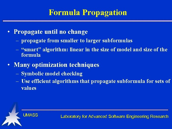 Formula Propagation • Propagate until no change – propagate from smaller to larger subformulas
