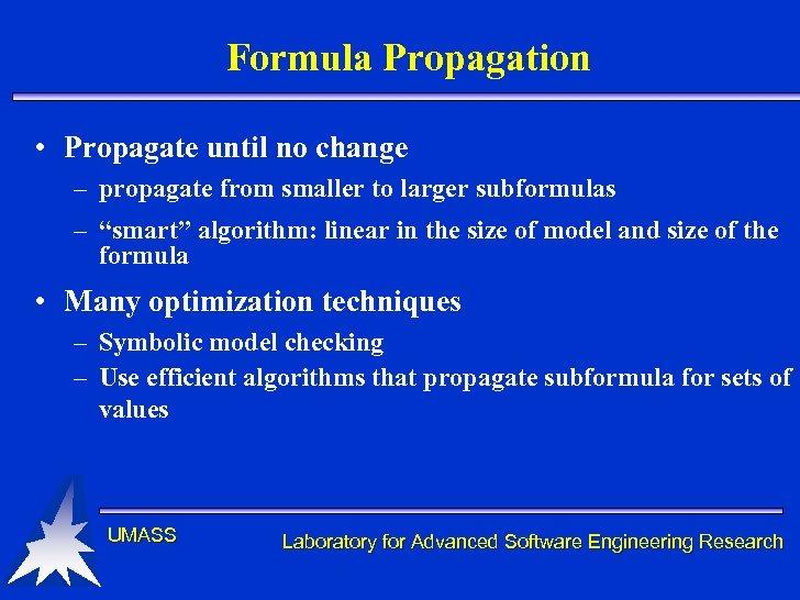 Formula Propagation • Propagate until no change – propagate from smaller to larger subformulas