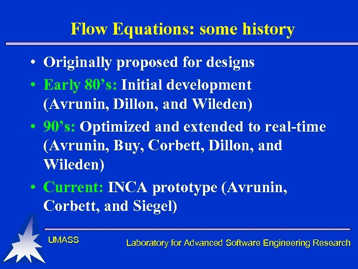 Flow Equations: some history • Originally proposed for designs • Early 80's: Initial development