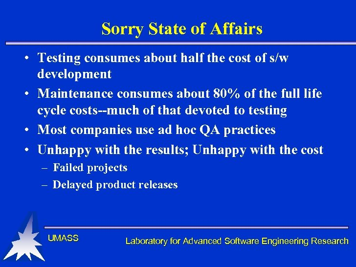 Sorry State of Affairs • Testing consumes about half the cost of s/w development