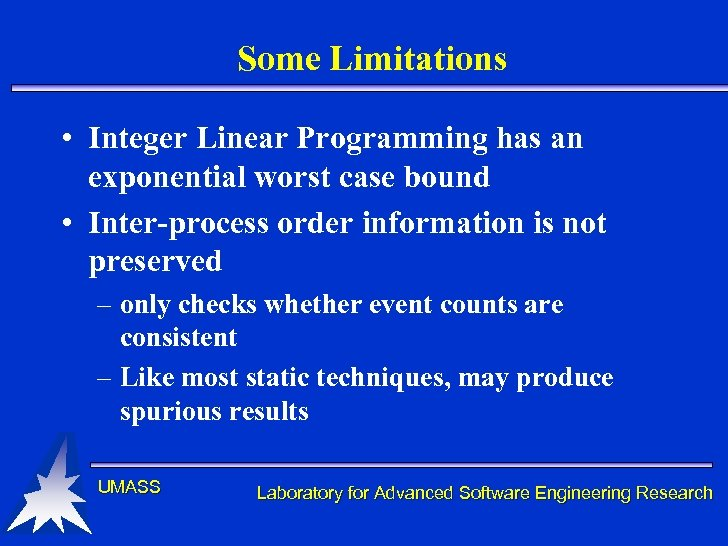 Some Limitations • Integer Linear Programming has an exponential worst case bound • Inter-process