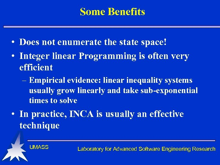 Some Benefits • Does not enumerate the state space! • Integer linear Programming is