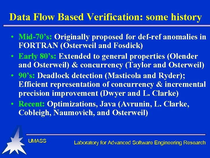 Data Flow Based Verification: some history • Mid-70's: Originally proposed for def-ref anomalies in