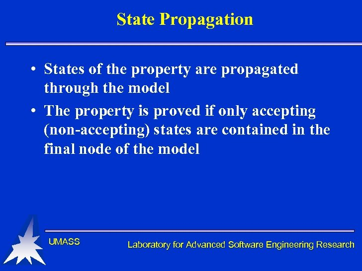 State Propagation • States of the property are propagated through the model • The