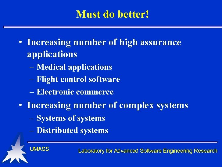 Must do better! • Increasing number of high assurance applications – Medical applications –
