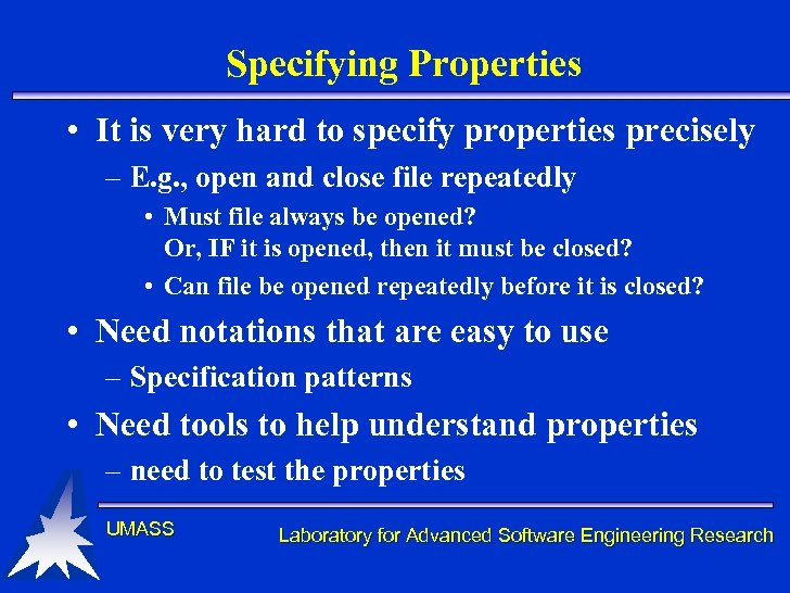Specifying Properties • It is very hard to specify properties precisely – E. g.