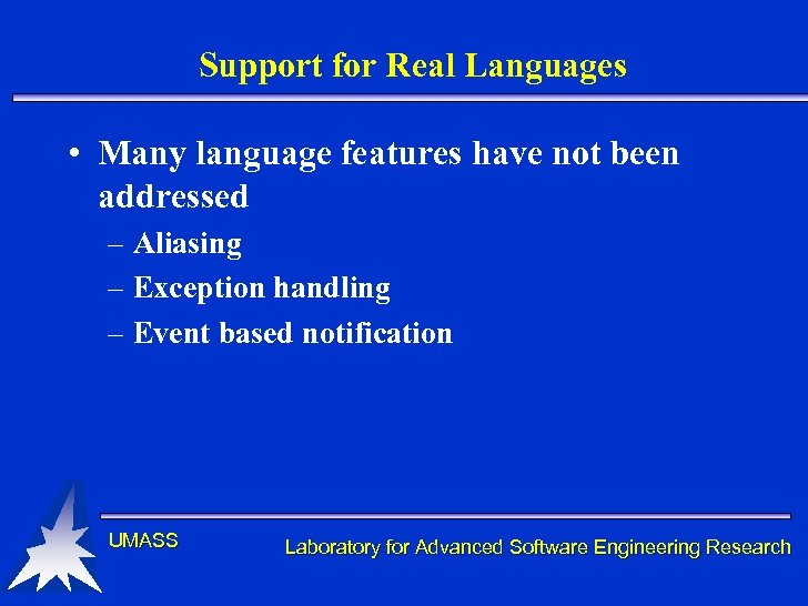 Support for Real Languages • Many language features have not been addressed – Aliasing