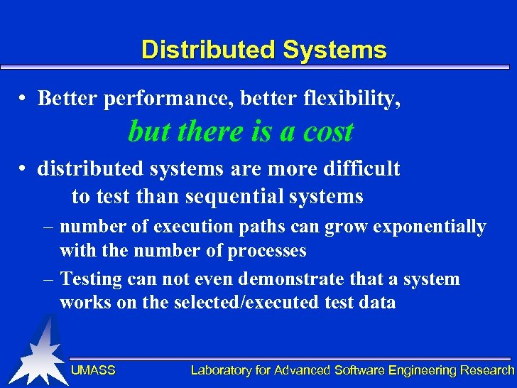 Distributed Systems • Better performance, better flexibility, but there is a cost • distributed