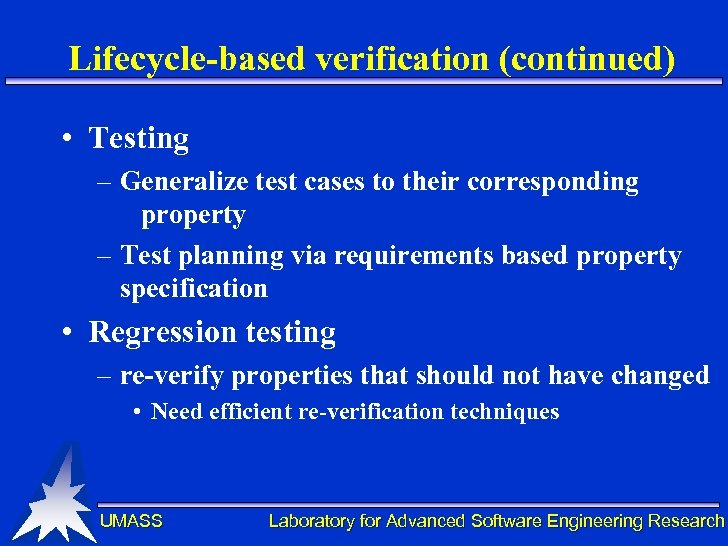 Lifecycle-based verification (continued) • Testing – Generalize test cases to their corresponding property –